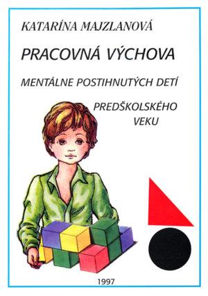 Pracovná výchova mentálne postihnutých detí predškolského veku