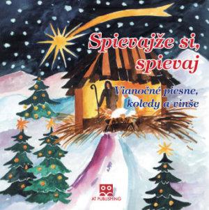 Spievajže si, spievaj – Hudobné CD Vianočné piesne, koledy a vinše