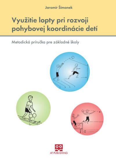 Využitie lopty pri rozvoji pohybovej koordinácie detí – Metodická príručka pre základné školy
